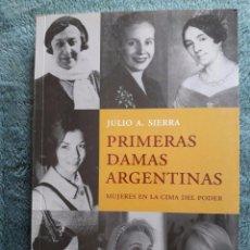 Libros de segunda mano: PRIMERAS DAMAS ARGENTINAS / MUJERES EN LA CIMA DEL PODER / JULIO A. SIERRA / EDITORIAL EL ATENEO / 2. Lote 75088563