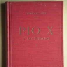 Libros de segunda mano: PIO X Y SU TIEMPO - FERRUCCIO CARLI - LUIS DE CARALT, EDITOR 1943, 1ª EDICION (TAPA DURA). Lote 75956863
