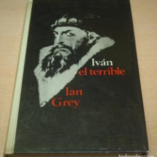 Libros de segunda mano: IVÁN EL TERRIBLE - IAN GREY - CÍRCULO DE LECTORES -1969. Lote 132863181