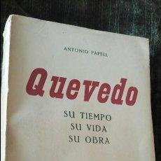 Libros de segunda mano: QUEVEDO. SU TIEMPO SU VIDA SU OBRA. ANTONIO PAPELL.. Lote 76507667