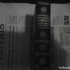 Libros de segunda mano: TRINIDAD ALDRICH, SU MUNDO Y SU OBRA. Lote 77913681