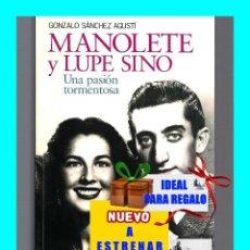 Libros de segunda mano: MANOLETE Y LUPE SINO UNA PASIÓN TORMENTOSA TOROS TAUROMAQUIA FIESTA NACIONAL GONZALO SÁNCHEZ AGUSTÍ. Lote 80333433