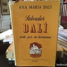 Libros de segunda mano: SALVADOR DALÍ VISTO POR SU HERMANA. ANA MARIA DALÍ. EDIT. JUVENTUD. 1ª EDICIÓN 1949. Lote 80820251