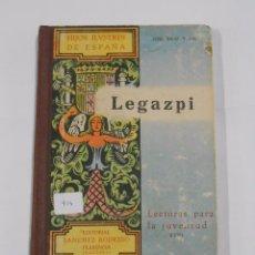 Libros de segunda mano: LEGAZPI. HIJOS ILUSTRES DE ESPAÑA. JOSE SANZ Y DIAZ. LECTURAS PARA LA JUVENTUD XVIII. TDK33. Lote 81280496
