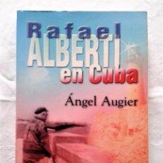Libros de segunda mano: RAFAEL ALBERTI ,EN CUBA,DE ANGEL AUGIER ,EDIT ARTE Y LITERATURA 1999. Lote 115073722