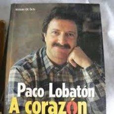 Libros de segunda mano: A CORAZÓN ABIERTO. HISTORIAS DE LA TELE, HISTORIAS DE LA VIDA. PACO LOBATÓN. Lote 82074144