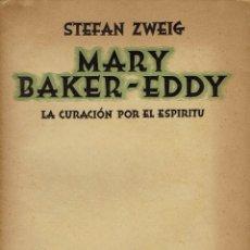 Libros de segunda mano: MARY BAKER-EDDY. LA CURACIÓN POR EL ESPÍRITU, POR STEFAN ZWEIG. AÑO 1939. (2.1). Lote 83395852