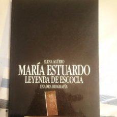 Libros de segunda mano: MARIA ESTUARDO LEYENDA DE ESCOCIA - EXADRA BIOGRAFIA -- ELENA AGUERO. Lote 84469064
