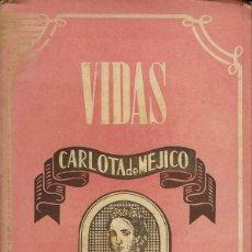 Libros de segunda mano: CARLOTA DE MÉJICO, POR CARMEN MORENO. (3.1). Lote 84678840