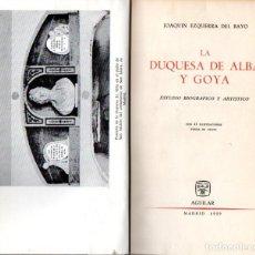 Libros de segunda mano: J. EZQUERRA DEL BAYO : LA DUQUESA DE ALBA Y GOYA (AGUILAR, 1959) . Lote 84723432
