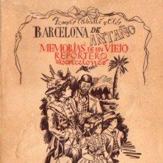Libros de segunda mano: CABALLÉ Y CLOS : BARCELONA DE ANTAÑO (ARIES, 1944) MEMORIAS DE UN VIEJO REPORTERO. Lote 84724204