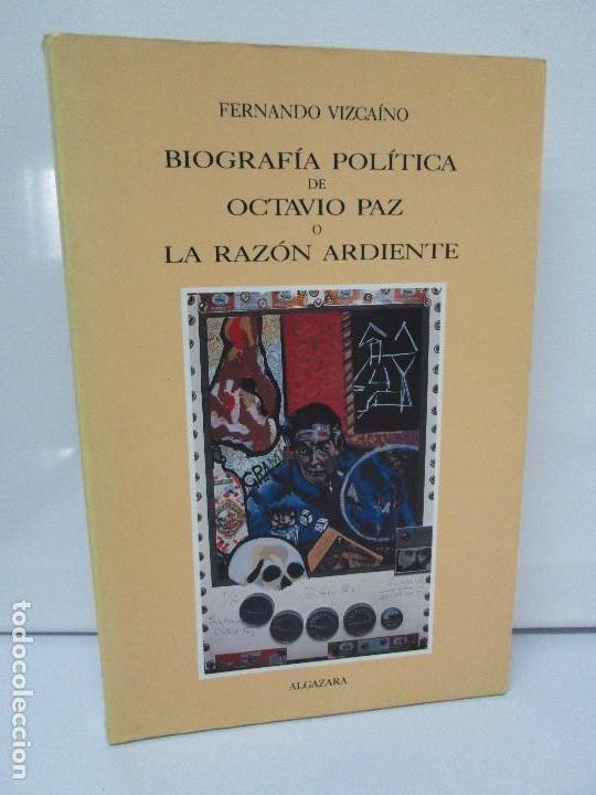 BIOGRAFIA POLITICA DE OCTAVIO PAZ O LA RAZON ARDIENTE. FERNANDO VIZCAINO. ALGAZARA 1993. VER FOTOS (Libros de Segunda Mano - Biografías)