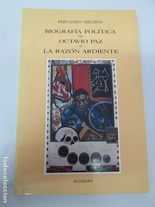 Libros de segunda mano: BIOGRAFIA POLITICA DE OCTAVIO PAZ O LA RAZON ARDIENTE. FERNANDO VIZCAINO. ALGAZARA 1993. VER FOTOS - Foto 6 - 85213612