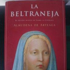 Libros de segunda mano: LA BELTRANEJA. EL PECADO OCULTO DE ISABEL LA CATOLICA -ALMUDENA DE ARTEAGA. Lote 85263704
