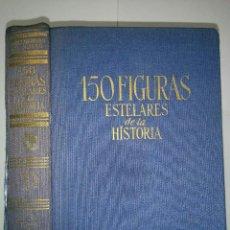 Libros de segunda mano: 150 FIGURAS ESTELARES DE LA HISTORIA 1961 JUAN REGLÁ CAMPISTOL 3ª EDICIÓN DE GASSO HNOS.. Lote 85326640