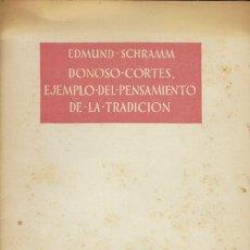 Libros de segunda mano: DONOSO CORTÉS, EJEMPLO DEL PENSAMIENTO DE LA TRADICIÓN, POR EDMUND SCHRAMM. AÑO 1952. (3.1). Lote 86409576