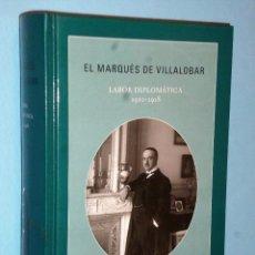 Libros de segunda mano: EL MARQUÉS DE VILLALOBAR. LABOR DIPLOMÁTICA 1910-1918. Lote 86413832