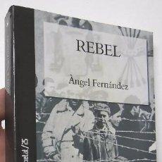 Libros de segunda mano: REBEL - ÀNGEL FERNÁNDEZ. Lote 86650124