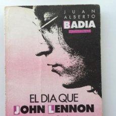 Libros de segunda mano: EL DIA QUE JOHN LENNON VINO A ARGENTINA - JUAN ALBERTO BADIA - EDITORIAL SUDAMERICANA. Lote 87256884