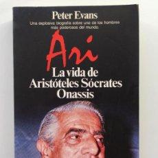 Libros de segunda mano: ARI LA VIDA DE ARISTOTELES SÓCRATES ONASIS - PETER EVANS - PLANETA. Lote 87257148