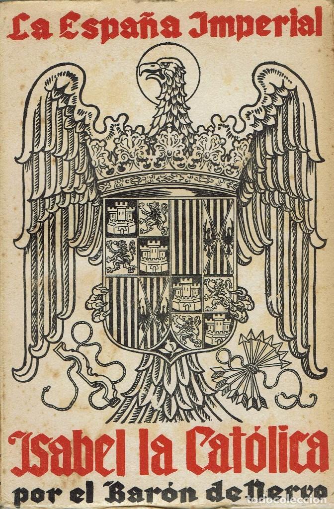 ISABEL LA CATÓLICA, POR EL BARÓN DE NERVO. AÑO 1938. (4.1) (Libros de Segunda Mano - Biografías)