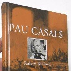 Libros de segunda mano: PAU CASALS - ROBERT BALDOCK. Lote 88344436