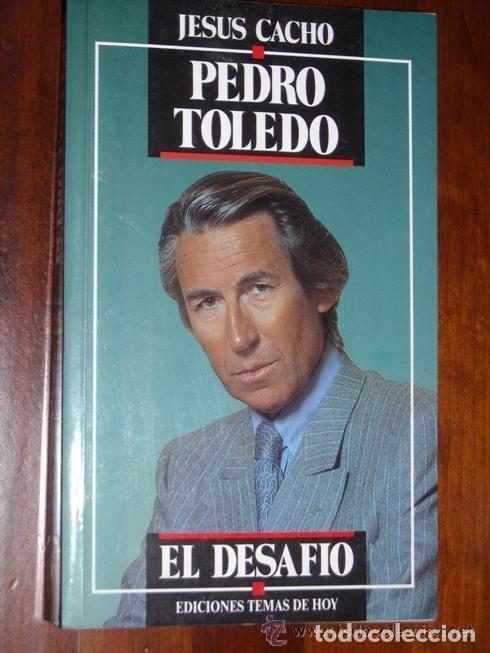 PEDRO TOLEDO, EL DESAFÍO POR JESÚS CACHO DE TEMAS DE HOY EN MADRID 1991 3ª EDICIÓN (Libros de Segunda Mano - Biografías)