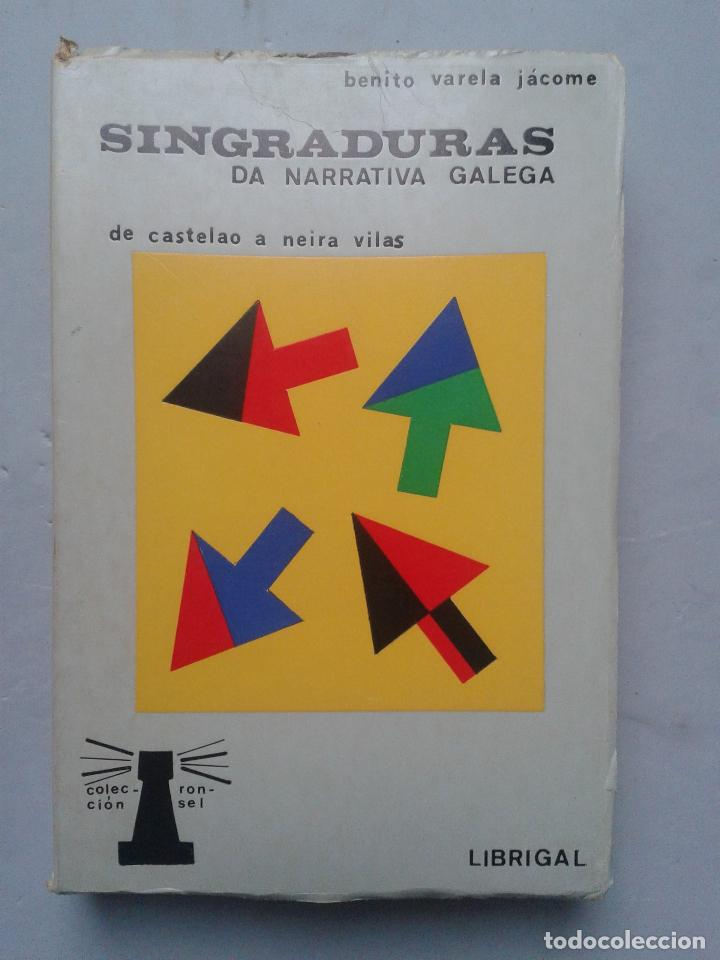 SINGRADURAS DA NARRATIVA GALEGA. DE CASTELAO A NEIRA VILAS. BENITO VARELA JÁCOME. (Libros de Segunda Mano - Biografías)