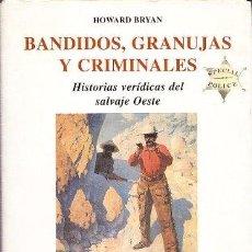 Libros de segunda mano: BANDIDOS, GRANUJAS Y CRIMINALES. HISTORIAS VERÍDICAS DEL SALVAJE OESTE. HOWARD BRYAN.. Lote 89478840