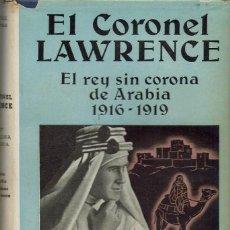 Libros de segunda mano: EL CORONEL LAWRENCE, EL REY SIN CORONA DE ARABIA, POR LOWELL THOMAS. AÑO 1941. (5.1).. Lote 89749488
