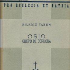 Libros de segunda mano: OSIO OBISPO DE CÓRDOBA, POR HILARIO YABEN. 1945. (6.1).. Lote 91415255