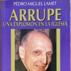 Libros de segunda mano: ARRUPE UNA EXPLOSIÓN EN LA IGLESIA. PEDRO MIGUEL LAMET 1991.. Lote 91704034