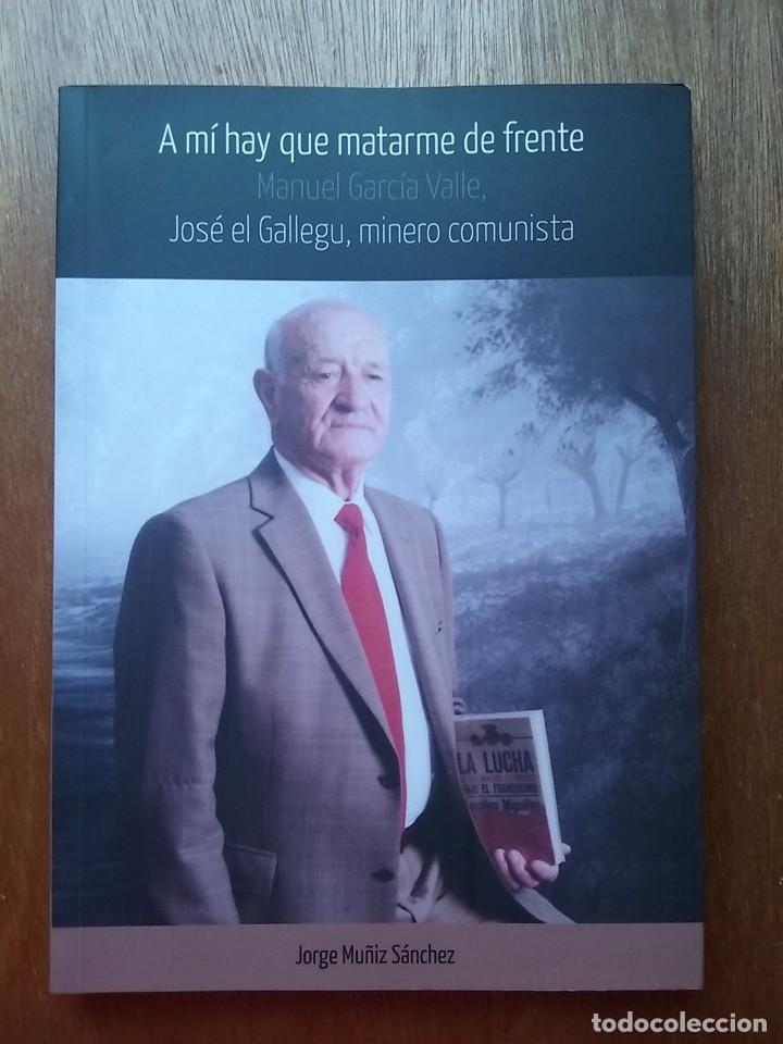 JOSE EL GALLEGU, MINERO COMUNISTA, A MI HAY QUE MATARME DE FRENTE, MANUEL GARCIA VALLE, JORGE MUÑIZ (Libros de Segunda Mano - Biografías)