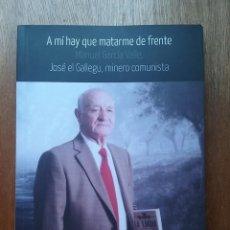 Libros de segunda mano: JOSE EL GALLEGU, MINERO COMUNISTA, A MI HAY QUE MATARME DE FRENTE, MANUEL GARCIA VALLE, JORGE MUÑIZ. Lote 91754445