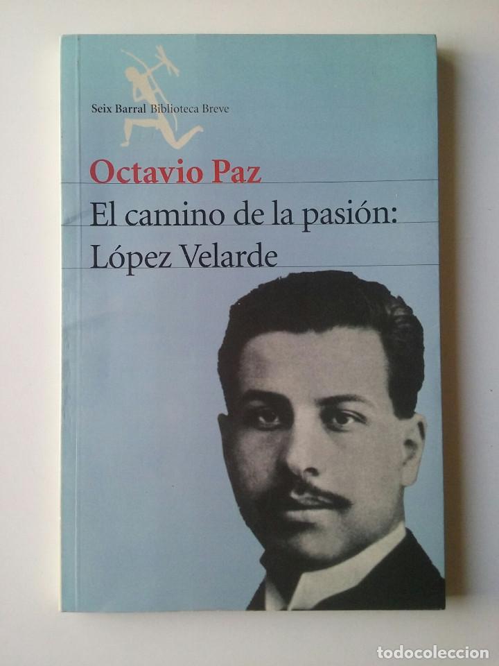 EL CAMINO DE LA PASION: LOPEZ VELARDE - OCTAVIO PAZ (Libros de Segunda Mano - Biografías)
