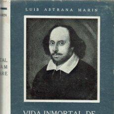 Libros de segunda mano: VIDA INMORTAL DE WILLIAM SHAKESPEARE, POR LUÍS ASTRANA MARÍN. AÑO 1941. (6.1). Lote 92263125