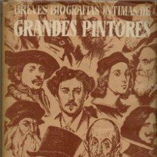 Libros de segunda mano: BREVES BIOGRAFÍAS ÍNTIMAS DE GRANDES PINTORES, POR JULIÁN AMICH BERT. AÑO 1949. (7.1). Lote 93073150