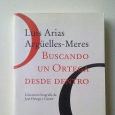 Libros de segunda mano: BUSCANDO UN ORTEGA DESDE DENTRO: UNA NUEVA BIOGRAFIA DE JOSE ORTEGA Y GASSET - LUIS ARIAS ARGÜELLES. Lote 94171095