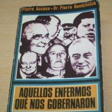 Libros de segunda mano: AQUELLOS ENFERMOS QUE NOS GOBERNARON - PIERRE ACCOCE Y PIERRE RENTCHNICK. Lote 94337098
