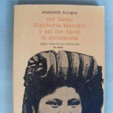 Libros de segunda mano: ME LLAMO RIGOBERTA MENCHÚ Y ASÍ NACIÓ MI CONCIENCIA / ELIZABETH BURGOS / 1993. Lote 94864859
