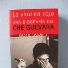 Libros de segunda mano: LA VIDA EN ROJO: UNA BIOGRAFÍA DEL CHE GUEVARA ERNESTO (JORGE G. CASTAÑEDA) POLÍTICA HISTORIA. Lote 95054523