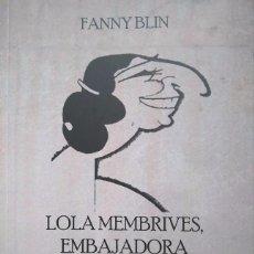 Libros de segunda mano: FANNY BLIN: LOLA MEMBRIVES, EMBAJADORA DEL TEATRO ESPAÑOL EN AMÉRICA. Lote 95604803