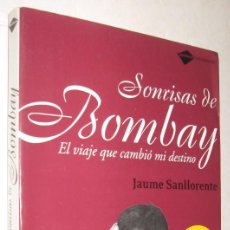 Libros de segunda mano: SONRISAS DE BOMBAY EL VIAJE QUE CAMBIO MI DESTINO - JAUME SANLLORENTE - FOTOGRAFIAS *. Lote 95685455