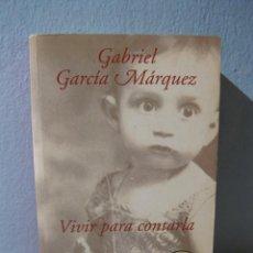 Libros de segunda mano: VIVIR PARA CONTARLA (GABRIEL GARCÍA MÁRQUEZ) MEMORIAS, BIOGRAFÍA. Lote 96401143