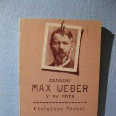 Libros de segunda mano: CONOCER MAX WEBER Y SU OBRA (FRANCISCO MARSAL) DOPESA 2. FILOSOFÍA, SOCIOLOGÍA, BIOGRAFÍA. Lote 97179243