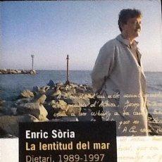 Libros de segunda mano: LA LENTITUD DEL MAR. DIETARI 1989-1997. ENRIC SÒRIA. 1ª EDICIÓ PROA ( EN CATALÀ). . Lote 98191663