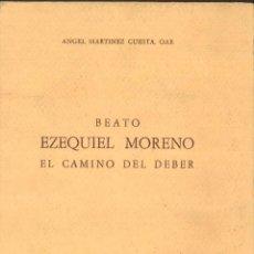 Libros de segunda mano: BEATO EZEQUIEL MORENO. EL CAMINO DEL DEBER. ÁNGEL MARTÍNEZ CUESTA, OAR. Lote 98201843