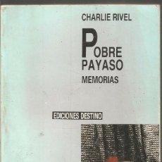 Libros de segunda mano: CHARLIE RIVEL. POBRE PAYASO. MEMORIAS. EDICIONES DESTINO. Lote 98772995