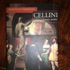 Libros de segunda mano: CELLINI EL ARTISTA MALDITO. MARCELLO VANNUCCI.. Lote 99689707
