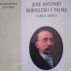 Libros de segunda mano: ALEJANDRO GARCÍA GALÁN: JOSÉ ANTONIO REBOLLEDO Y PALMA 1833-1895. EXTREMEÑOS ILUSTRES. Lote 99801347